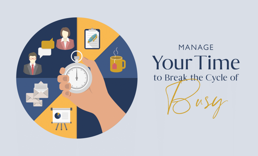 Manage Your Time to Break the Cycle of Busy