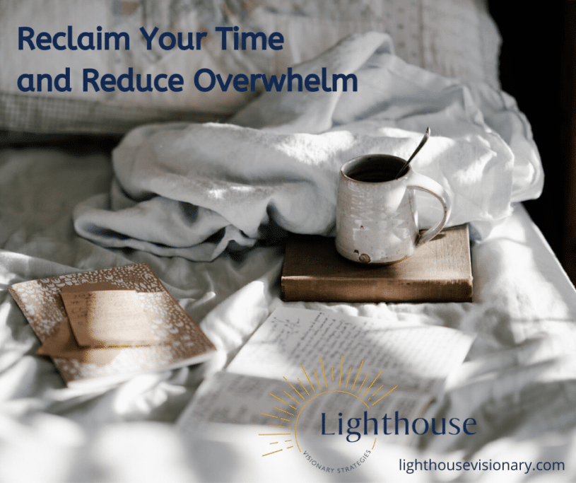 Reclaim Your Time and Reduce Overwhelm