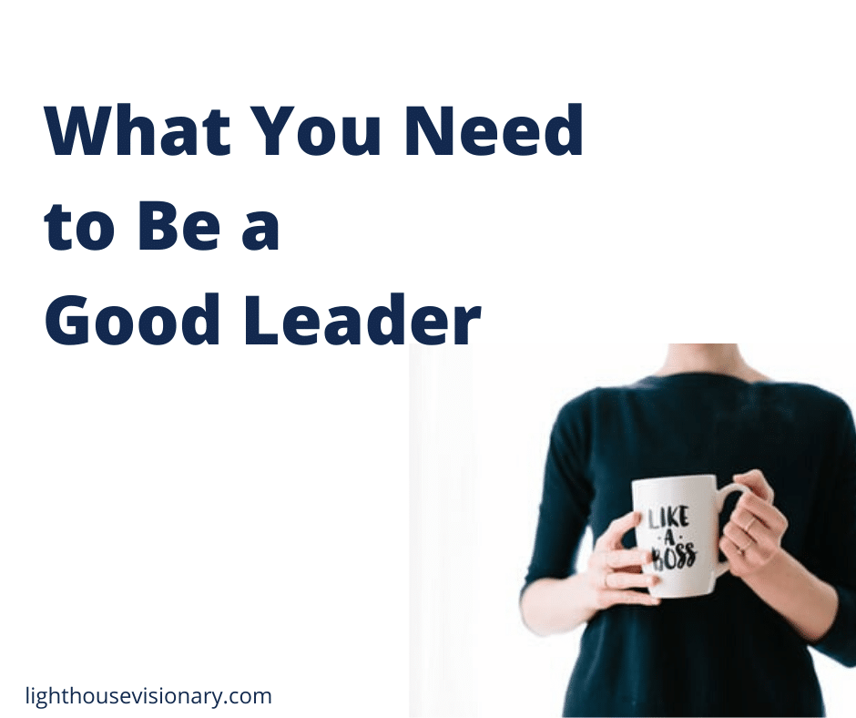 What You Need to Be a Good Leader